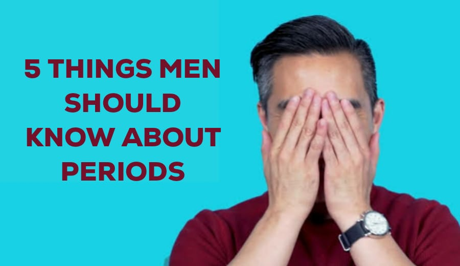 5 Things Men Should Know About Periods
