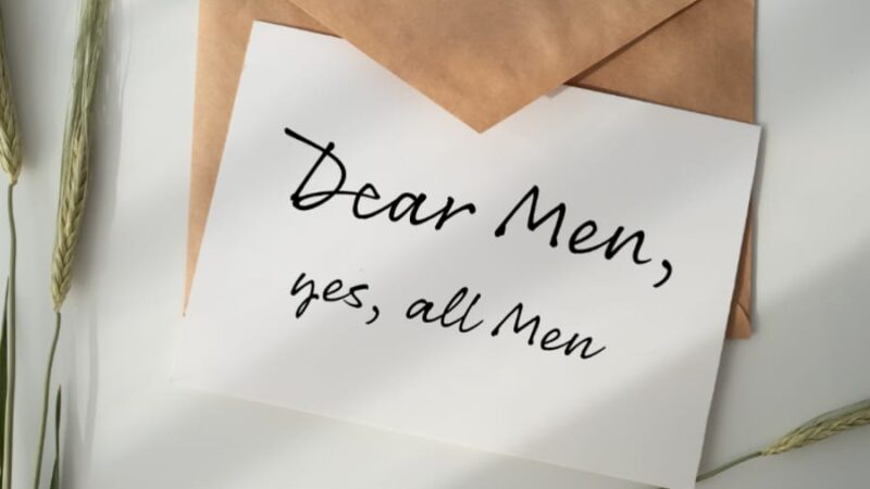 A LETTER TO ALL THE MEN