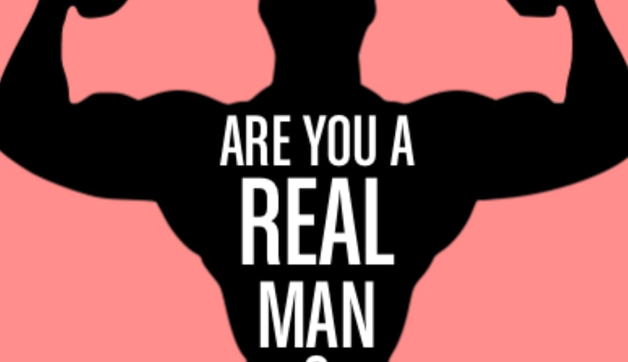 """""""Are you a real man?"""""""