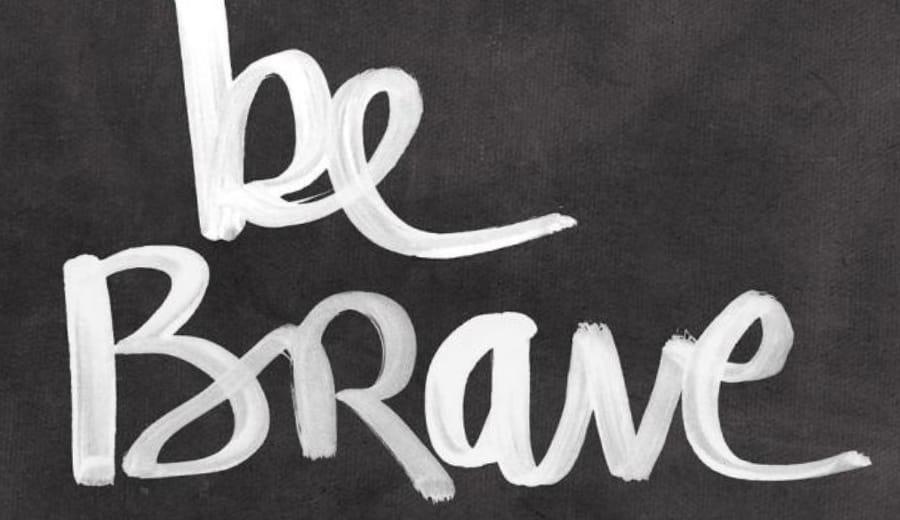 Be Brave Enough!