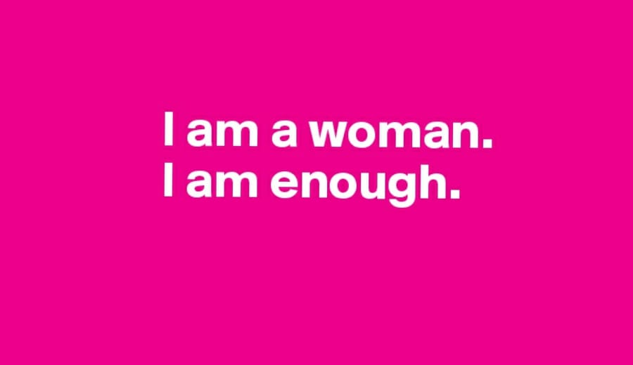 I am a woman and I am enough!